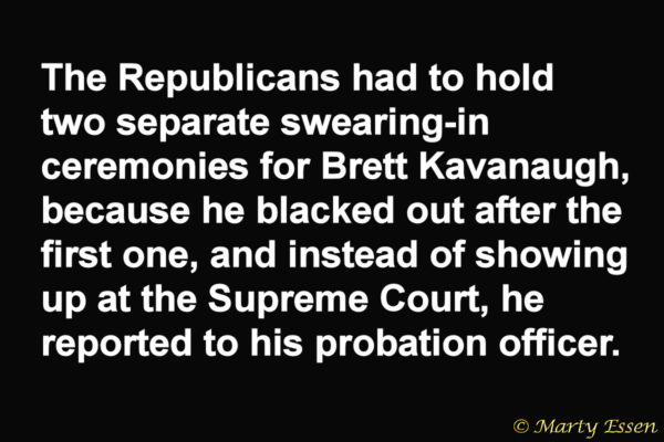Brett Kavanaugh please report to . . .